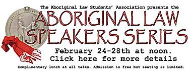 Aboriginal Law Series, Feb.24-28 at noon, Complimentary Lunch,  sponsored by Aboriginal Law Students Association, CLICK FOR DETAILS